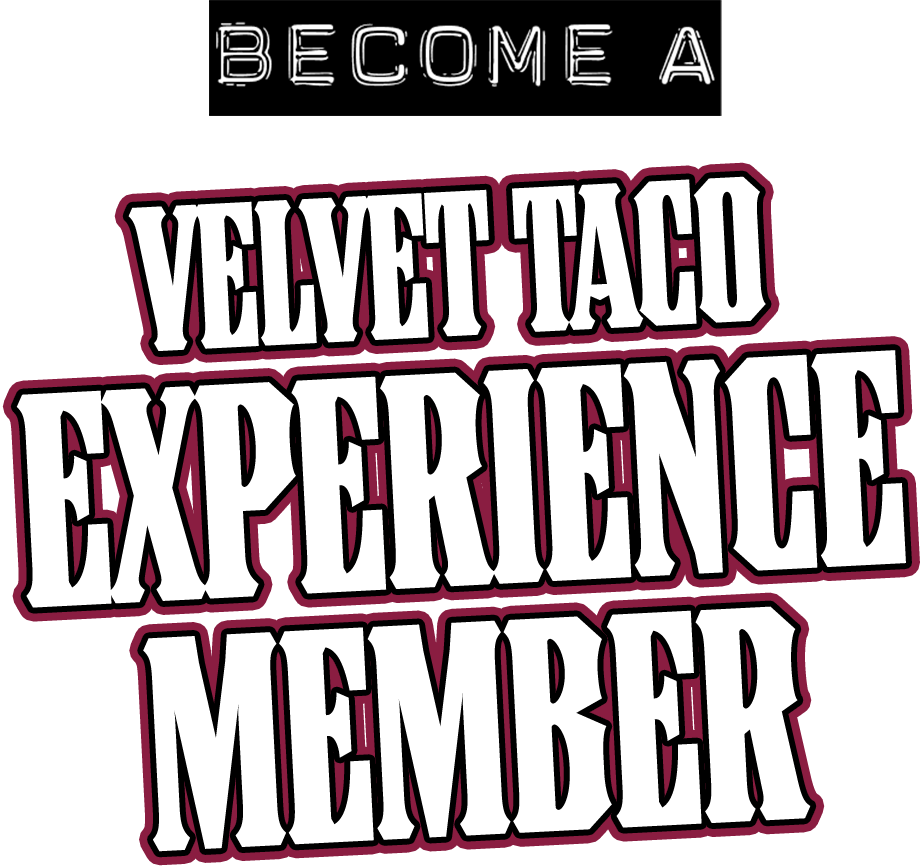 Become a Velvet Taco Experience Member